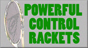 Powerful Control Rackets - New Models