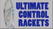 Ultimate Control Rackets - New Models
