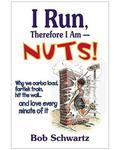 I Run, Therefore I Am Nuts - Bob Schwartz [Paperback]